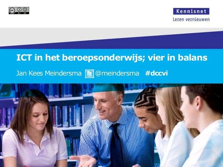 ICT in het beroepsonderwijs; vier in balansJan Kees Meindersma   @meindersma #dccvi
