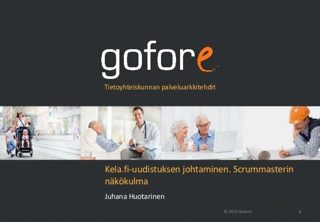 Tietoyhteiskunnan palveluarkkitehditKela.fi-uudistuksen johtaminen. ScrummasterinnäkökulmaJuhana Huotarinen               ...