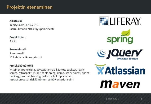 Projektin eteneminen Aikataulu Kehitys alkoi 17.9.2012 Jatkuu kesään 2013 täysipainoisesti Projektitiimi 3+2 Prosessimalli...