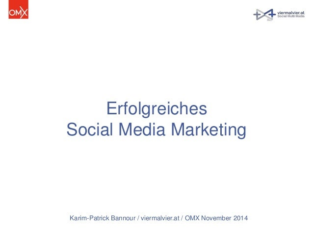 Erfolgreiches  Social Media Marketing  Karim-Patrick Bannour / viermalvier.at / OMX November 2014