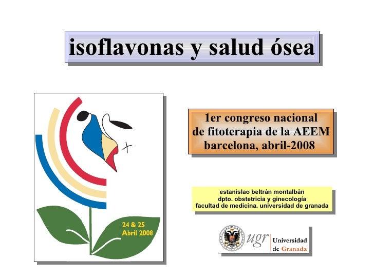 isoflavonas y salud ósea 1er congreso nacional de fitoterapia de la AEEM barcelona, abril-2008  estanislao beltrán montalb...