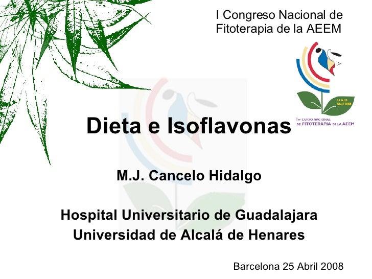 Dieta e Isoflavonas M.J. Cancelo Hidalgo Hospital Universitario de Guadalajara Universidad de Alcalá de Henares Barcelona ...