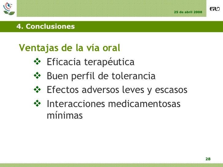 4. Conclusiones <ul><li>Ventajas de la vía oral </li></ul><ul><ul><li>Eficacia terapéutica  </li></ul></ul><ul><ul><li>Bue...