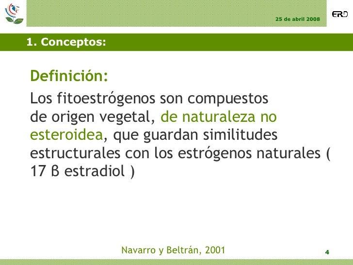 1. Conceptos: <ul><li>Definición: </li></ul><ul><li>Los fitoestrógenos son compuestos  de origen vegetal,  de naturaleza n...
