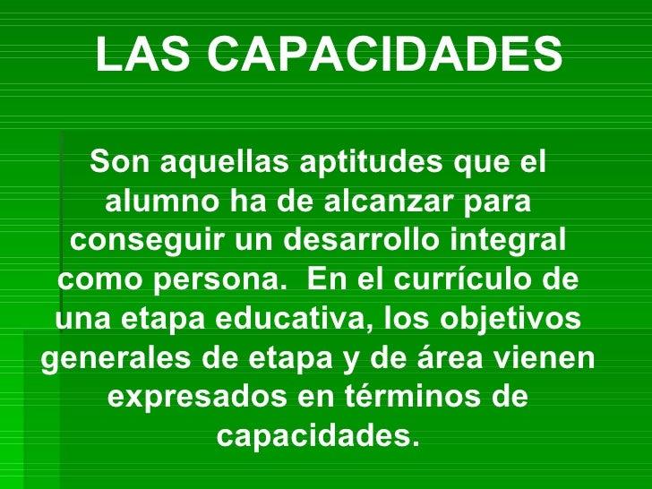 Son aquellas aptitudes que el alumno ha de alcanzar para conseguir un desarrollo integral como persona.  En el currículo d...