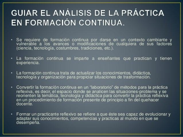 • Se requiere de formación continua por darse en un contexto cambiante y vulnerable a los avances o modificaciones de cual...