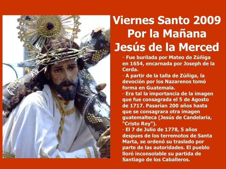 Viernes Santo 2009 Por la Mañana Jesús de la Merced <ul><li>Fue burilada por Mateo de Zúñiga en 1654, encarnada por Joseph...