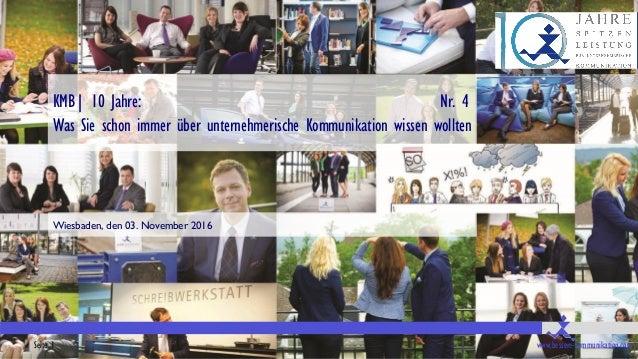 Seite 1 www.bessere-kommunikation.com KMB| 10 Jahre: Nr. 4 Was Sie schon immer über unternehmerische Kommunikation wissen ...