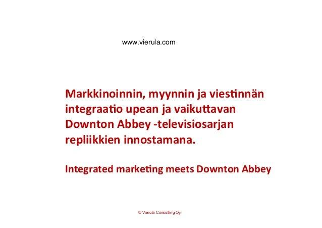 Markkinoinnin,  myynnin  ja  vies0nnän   integraa0o  upean  ja  vaiku6avan   Downton  Abbey  -‐televi...