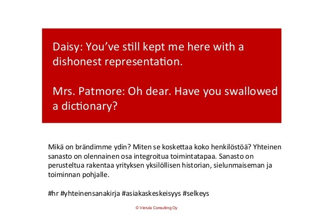 Daisy:  You've  s5ll  kept  me  here  with  a   dishonest  representa5on.      Mrs.  Patmore:  O...