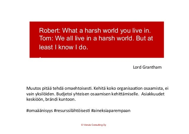 Robert: What a harsh world you live in. Tom: We all live in a harsh world. But at least I know I do. . .     Lord  G...