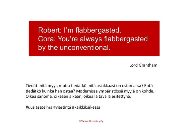 Robert: I'm flabbergasted. Cora: You're always flabbergasted by the unconventional. .     Lord  Grantham   Tiedät...