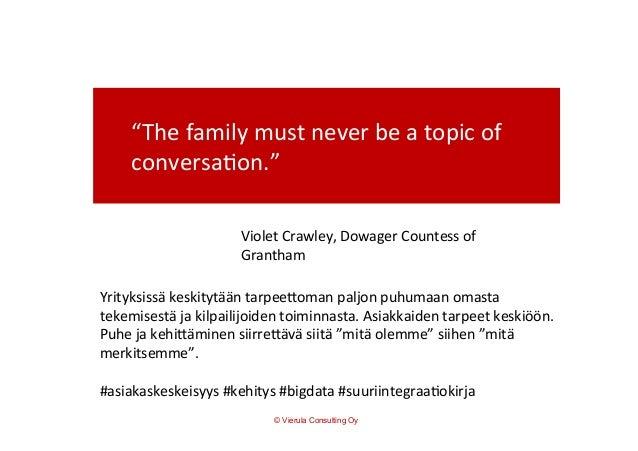 """""""The  family  must  never  be  a  topic  of   conversa5on.""""     Yrityksissä  keskitytään  tarpeeEo..."""