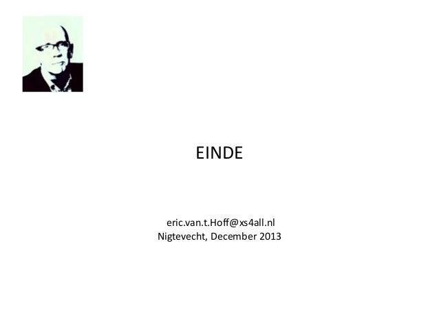 EINDE  eric.van.t.Hoff@xs4all.nl Nigtevecht, December 2013