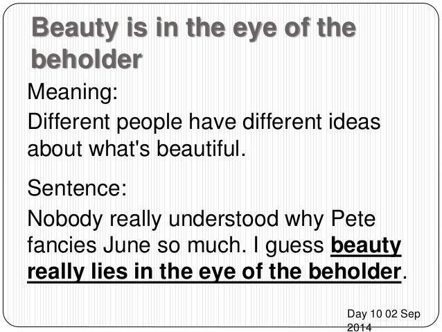 What Does Beauty is in the Eye of the Beholder Mean?