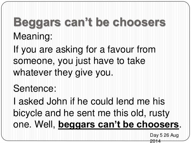 short essay on beggars cant be choosers