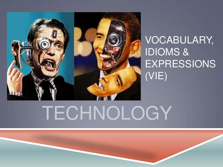 VOCABULARY,       IDIOMS &       EXPRESSIONS       (VIE)TECHNOLOGY