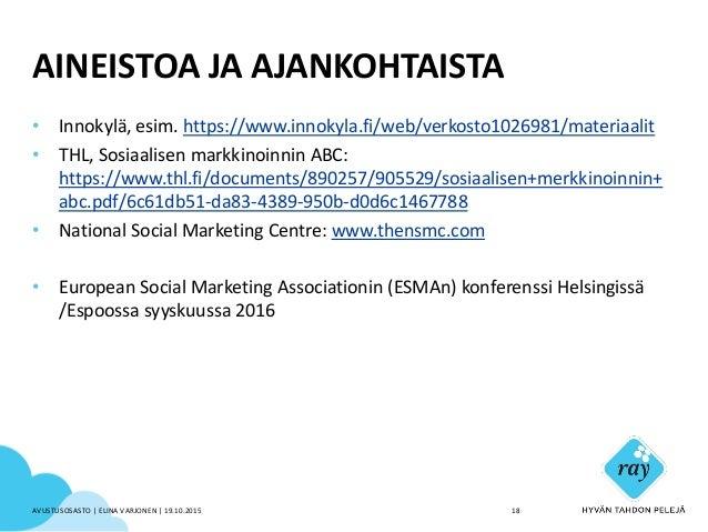 AINEISTOA JA AJANKOHTAISTA • Innokylä, esim. https://www.innokyla.fi/web/verkosto1026981/materiaalit • THL, Sosiaalisen ma...