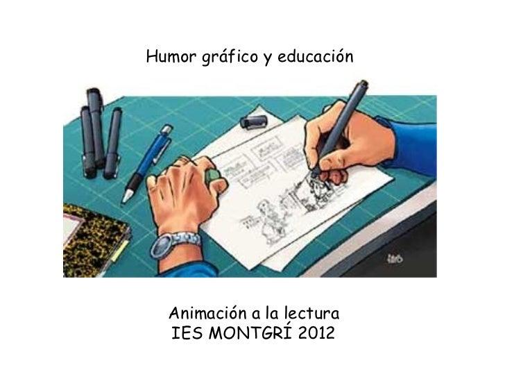 Humor gráfico y educación Animación a la lectura IES MONTGRÍ 2012