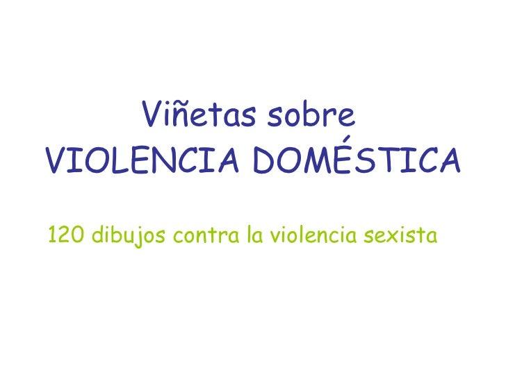 Viñetas sobre  VIOLENCIA DOMÉSTICA 120 dibujos contra la violencia sexista