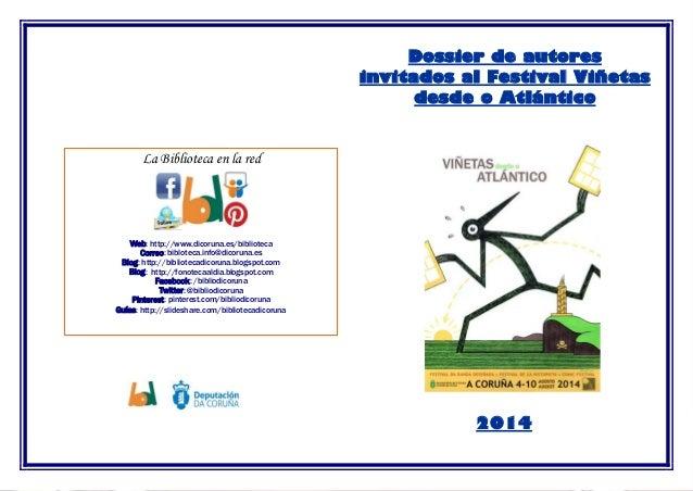 Dossier de autores invitados al Festival Viñetas desde o Atlántico La Biblioteca en la red Web: http://www.dicoruna.es/bib...