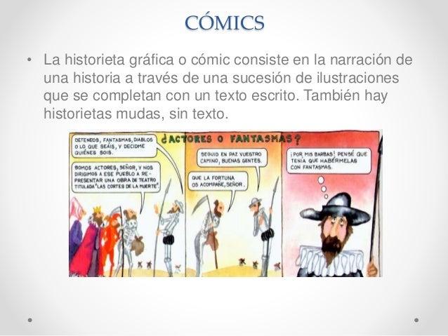 CÓMICS • La historieta gráfica o cómic consiste en la narración de una historia a través de una sucesión de ilustraciones ...