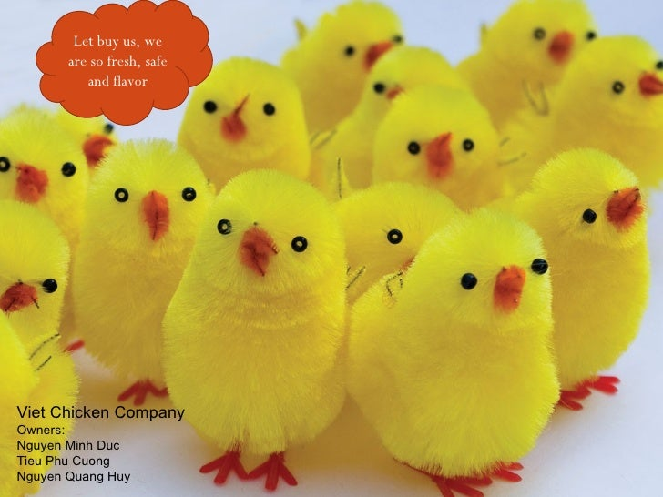 Let buy us, we       are so fresh, safe          and flavorViet Chicken CompanyOwners:Nguyen Minh DucTieu Phu CuongNguyen ...