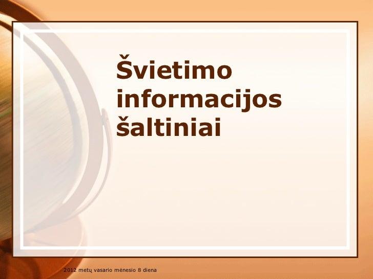 Švietimo informacijos šaltiniai 2012 metų vasario mėnesio 8 diena