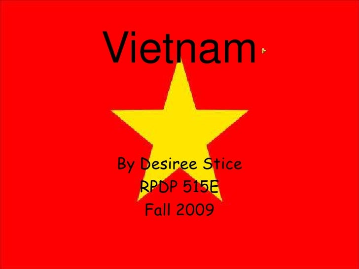 Vietnam<br />By Desiree Stice<br />RPDP 515E <br />Fall 2009<br />