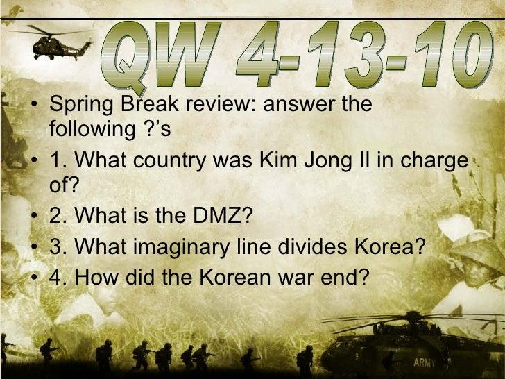 <ul><li>Spring Break review: answer the following ?'s </li></ul><ul><li>1. What country was Kim Jong Il in charge of? </li...