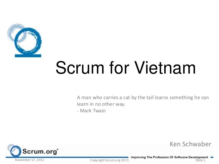 Scrum for Vietnam                      A man who carries a cat by the tail learns something he can                      le...