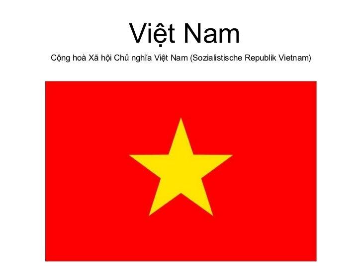 Việt Nam Cộng hoà Xã hội Chủ nghĩa Việt Nam (Sozialistische Republik Vietnam)
