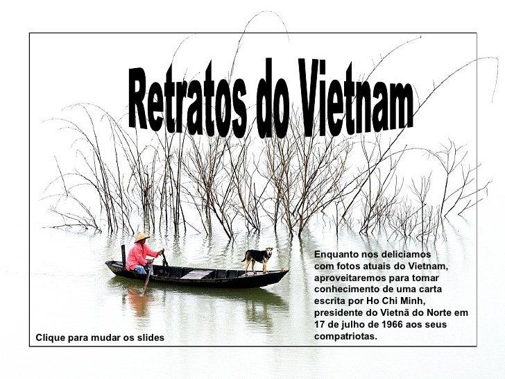 Retratos do Vietnam Enquanto nos deliciamos com fotos atuais do Vietnam, aproveitaremos para tomar conhecimento de uma car...