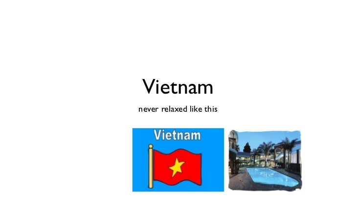 Vietnamnever relaxed like this