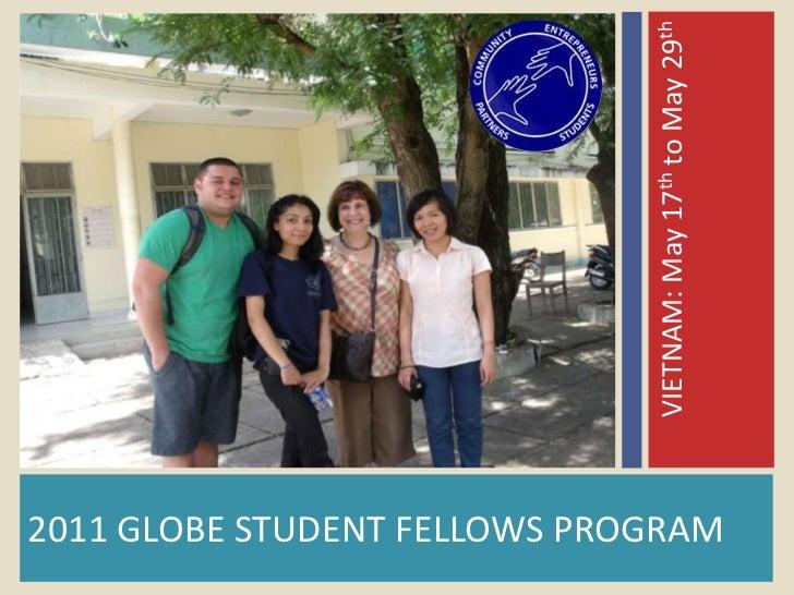 VIETNAM: May 17th to May 29th2011 GLOBE STUDENT FELLOWS PROGRAM