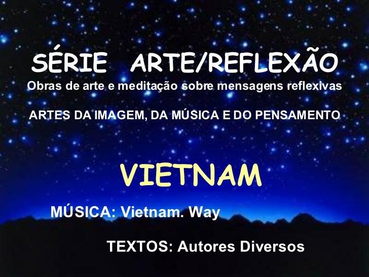 SÉRIE  ARTE/REFLEXÃO Obras de arte e meditação sobre mensagens reflexivas ARTES DA IMAGEM, DA MÚSICA E DO PENSAMENTO VIETN...