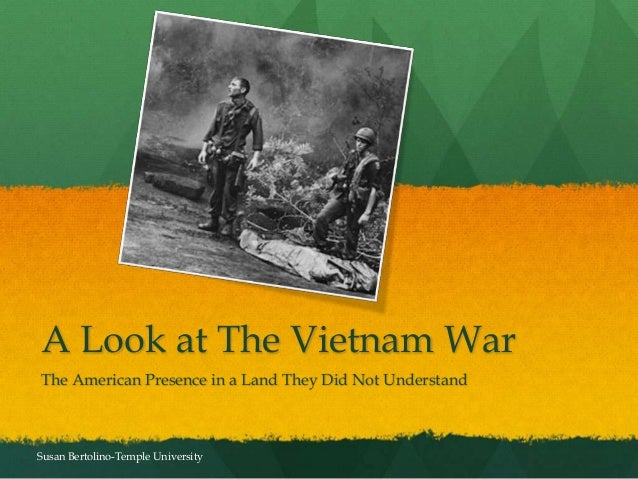 A Look at The Vietnam WarThe American Presence in a Land They Did Not UnderstandSusan Bertolino-Temple University