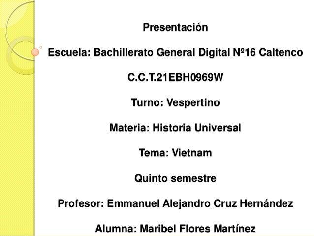 Presentación Escuela: Bachillerato General Digital Nº16 Caltenco  C.C.T.21EBH0969W Turno: Vespertino Materia: Historia Uni...