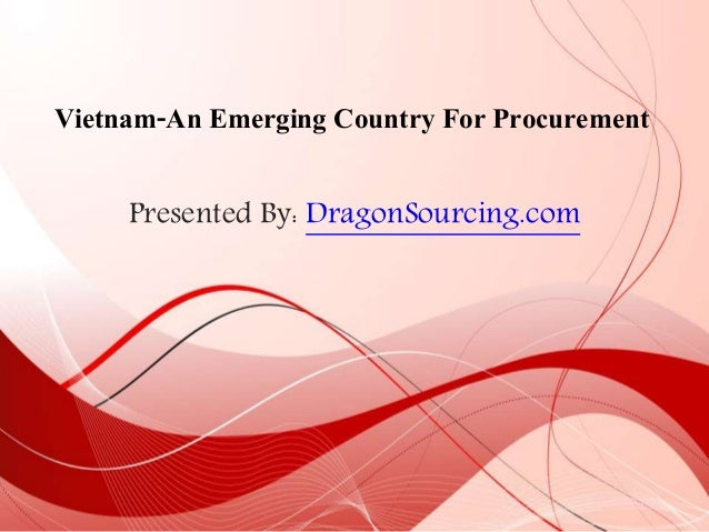 Presented By: DragonSourcing.com Vietnam-An Emerging Country For Procurement