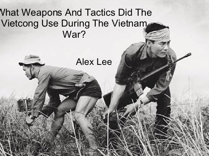 What Weapons And Tactics Did The Vietcong Use During The Vietnam War? Alex Lee