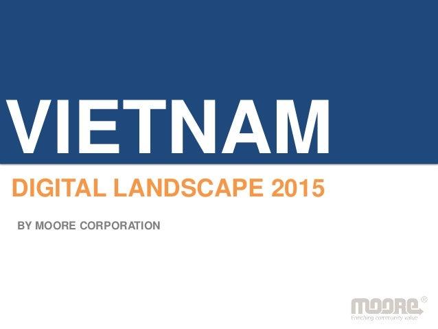 VIETNAM DIGITAL LANDSCAPE 2015 BY MOORE CORPORATION