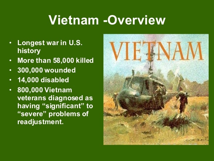 Vietnam -Overview <ul><li>Longest war in U.S. history </li></ul><ul><li>More than 58,000 killed </li></ul><ul><li>300,000 ...