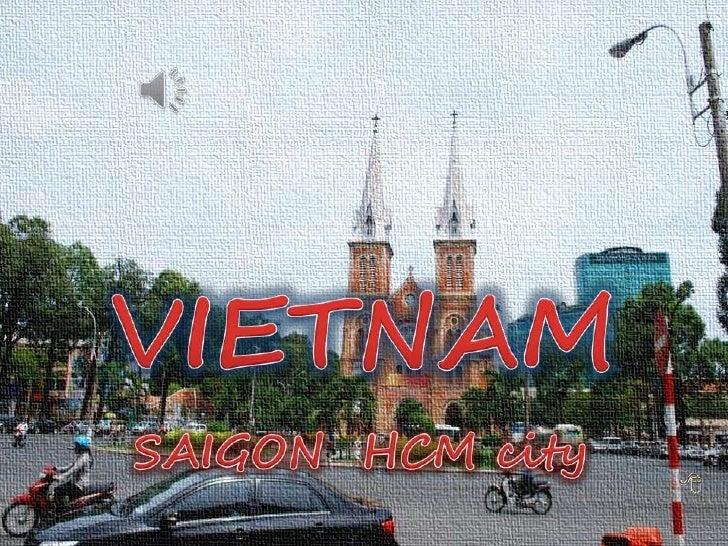 VIET NAM<br />SAI GON - HCM city<br />VIETNAM<br />SAIGON  HCM city<br />