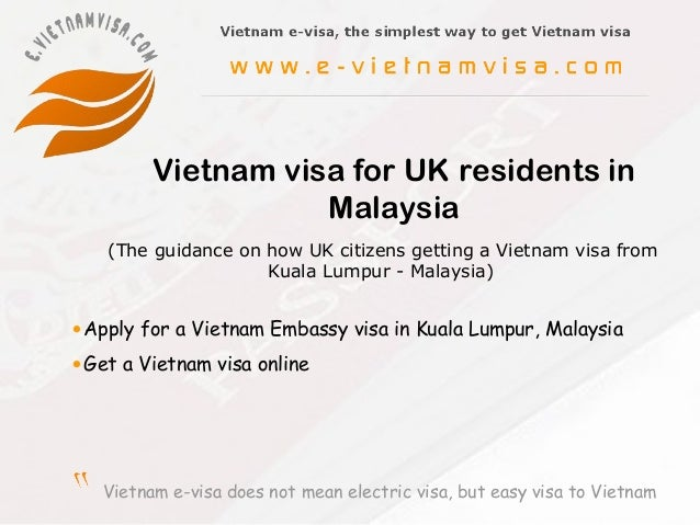 Vietnam e-visa does not mean electric visa, but easy visa to VietnamVietnam visa for UK residents inMalaysia•Apply for a V...