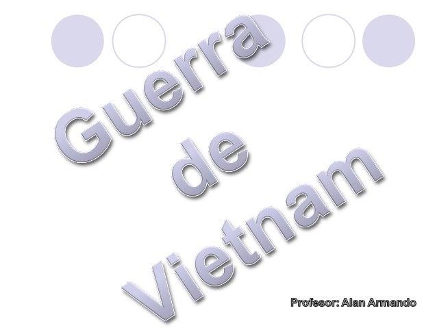 Guerra de Vietnam Conflicto en la península de Indochina que tuvo lugar entre mediados de los cincuenta y mediados de los...