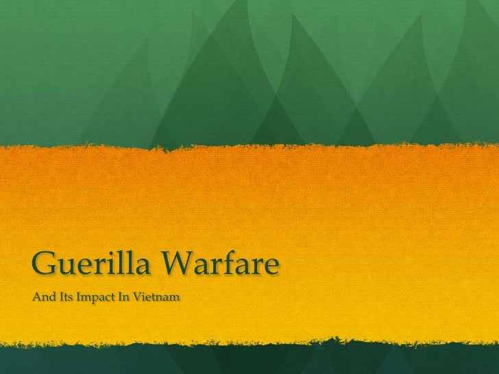 Guerilla WarfareAnd Its Impact In Vietnam