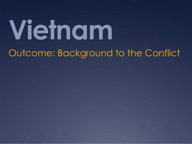 Vietnam Outcome: Background to the Conflict