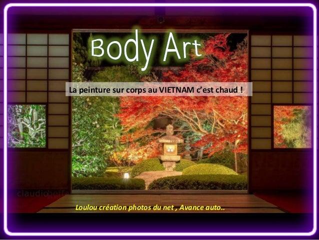 La peinture sur corps au VIETNAM c'est chaud ! Loulou création photos du net , Avance auto..
