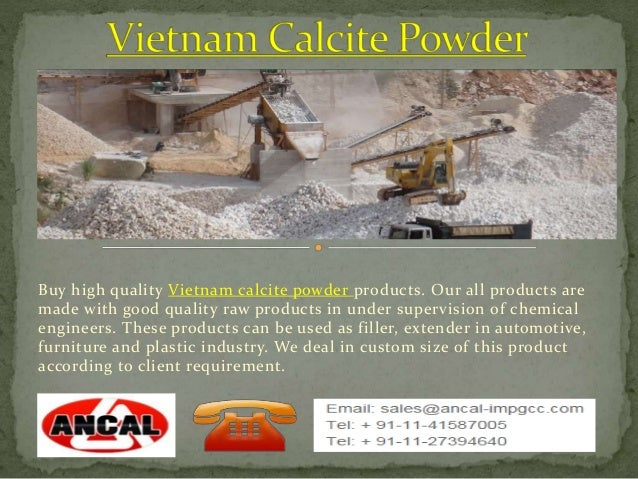 Buy high quality Vietnam calcite powder products. Our all products are  made with good quality raw products in under super...