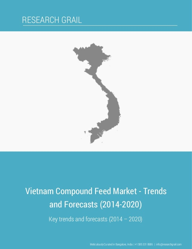 RESEARCH GRAIL Vietnam Compound Feed Market - Trends and Forecasts (2014-2020) Key trends and forecasts (2014 – 2020) Meti...